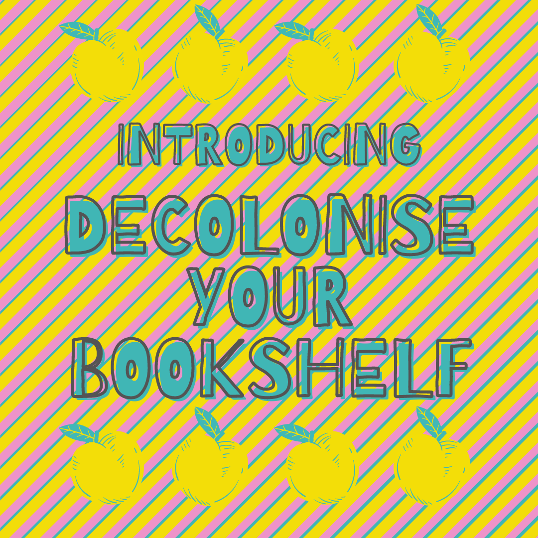 Introducing: Decolonise Your Bookshelf